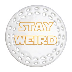 Stay Weird Round Filigree Ornament (two Sides)