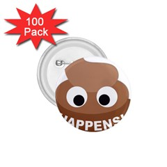 Poo Happens 1 75  Buttons (100 Pack)  by Vitalitee