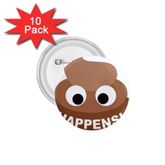Poo Happens 1 75  Buttons (10 Pack) by Vitalitee