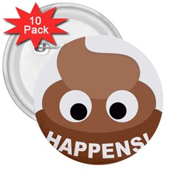 Poo Happens 3  Buttons (10 Pack)  by Vitalitee