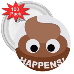 Poo Happens 3  Buttons (100 Pack)  by Vitalitee