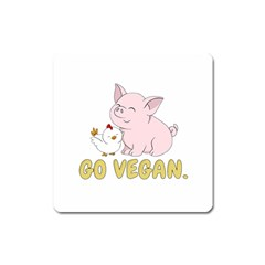 Go Vegan   Cute Pig And Chicken Square Magnet by Valentinaart