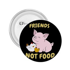 Friends Not Food   Cute Pig And Chicken 2 25  Buttons by Valentinaart