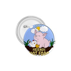 Friends Not Food   Cute Pig And Chicken 1 75  Buttons by Valentinaart