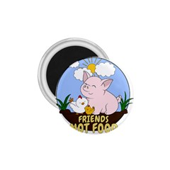 Friends Not Food   Cute Pig And Chicken 1 75  Magnets by Valentinaart