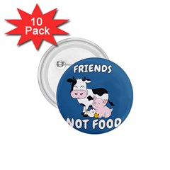 Friends Not Food   Cute Cow, Pig And Chicken 1 75  Buttons (10 Pack) by Valentinaart