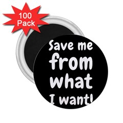 Save Me From What I Want 2 25  Magnets (100 Pack)  by Valentinaart