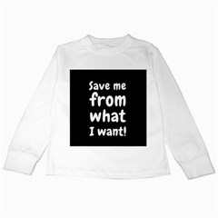 Save Me From What I Want Kids Long Sleeve T Shirts