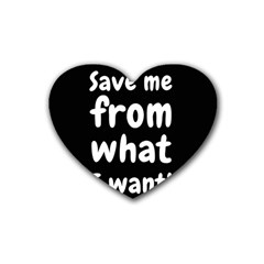 Save Me From What I Want Rubber Coaster (heart)  by Valentinaart