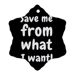 Save Me From What I Want Snowflake Ornament (two Sides) by Valentinaart