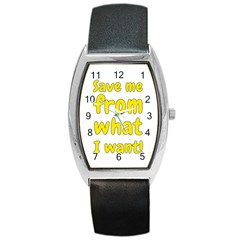 Save Me From What I Want Barrel Style Metal Watch