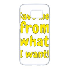 Save Me From What I Want Samsung Galaxy S7 Edge White Seamless Case