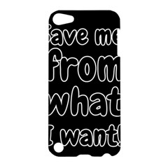 Save Me From What I Want Apple Ipod Touch 5 Hardshell Case