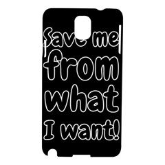 Save Me From What I Want Samsung Galaxy Note 3 N9005 Hardshell Case