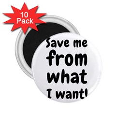 Save Me From What I Want 2 25  Magnets (10 Pack)