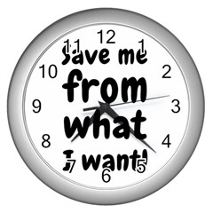 Save Me From What I Want Wall Clocks (silver)  by Valentinaart