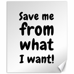 Save Me From What I Want Canvas 8  X 10  by Valentinaart