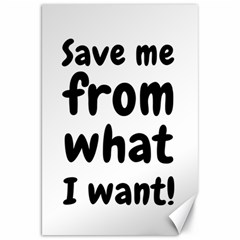 Save Me From What I Want Canvas 20  X 30