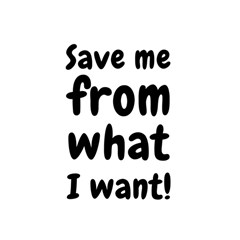 Save Me From What I Want Shower Curtain 48  X 72  (small)  by Valentinaart