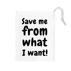 Save Me From What I Want Drawstring Pouches (large)
