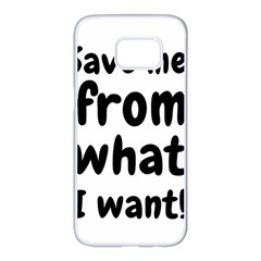 Save Me From What I Want Samsung Galaxy S7 Edge White Seamless Case by Valentinaart