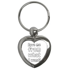 Save Me From What I Want Key Chains (heart)  by Valentinaart