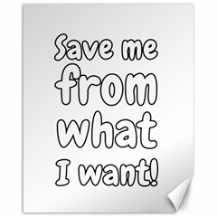 Save Me From What I Want Canvas 16  X 20   by Valentinaart