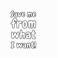 Save Me From What I Want Small Garden Flag (two Sides) by Valentinaart