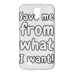 Save Me From What I Want Samsung Galaxy Mega 6 3  I9200 Hardshell Case