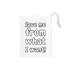 Save Me From What I Want Drawstring Pouches (small)