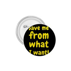 Save Me From What I Want 1 75  Buttons by Valentinaart