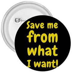 Save Me From What I Want 3  Buttons by Valentinaart