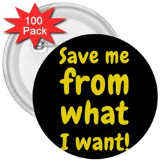Save Me From What I Want 3  Buttons (100 Pack)  by Valentinaart