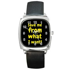 Save Me From What I Want Square Metal Watch by Valentinaart