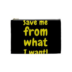 Save Me From What I Want Cosmetic Bag (medium)  by Valentinaart