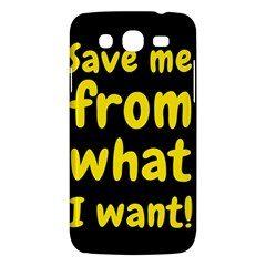 Save Me From What I Want Samsung Galaxy Mega 5 8 I9152 Hardshell Case  by Valentinaart