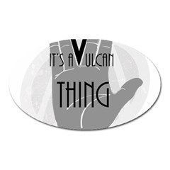 It s A Vulcan Thing Oval Magnet by Howtobead