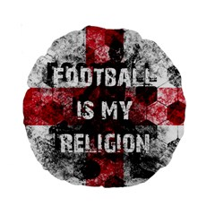 Football Is My Religion Standard 15  Premium Round Cushions