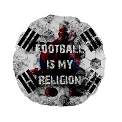 Football Is My Religion Standard 15  Premium Flano Round Cushions