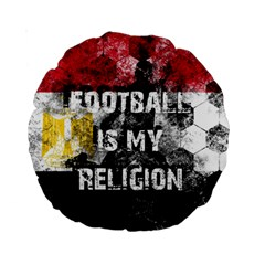 Football Is My Religion Standard 15  Premium Round Cushions by Valentinaart