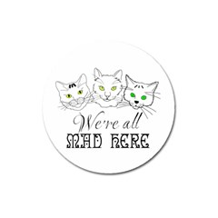 Funny Cats  We Are All Mad Here Magnet 3  (round) by FunnyCow