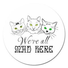Funny Cats  We Are All Mad Here Magnet 5  (round) by FunnyCow