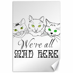 Funny Cats  We Are All Mad Here Canvas 24  X 36  by FunnyCow