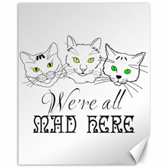 Funny Cats  We Are All Mad Here Canvas 11  X 14   by FunnyCow