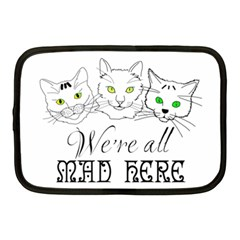 Funny Cats  We Are All Mad Here Netbook Case (medium)  by FunnyCow
