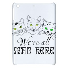 Funny Cats  We Are All Mad Here Apple Ipad Mini Hardshell Case by FunnyCow