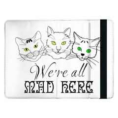 Funny Cats  We Are All Mad Here Samsung Galaxy Tab Pro 12 2  Flip Case by FunnyCow