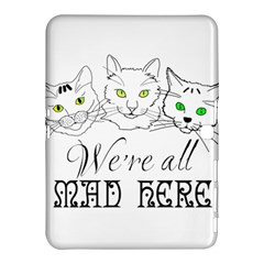 Funny Cats  We Are All Mad Here Samsung Galaxy Tab 4 (10 1 ) Hardshell Case  by FunnyCow