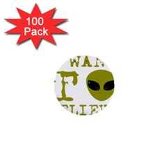 I Want To Believe 1  Mini Buttons (100 Pack)