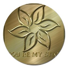You Are My Star Magnet 5  (round) by NSGLOBALDESIGNS2